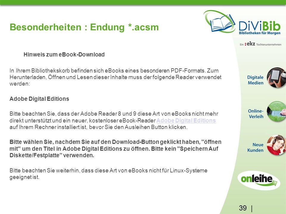 39 | Besonderheiten : Endung *.acsm Hinweis zum eBook-Download In Ihrem Bibliothekskorb befinden sich eBooks eines besonderen PDF-Formats.
