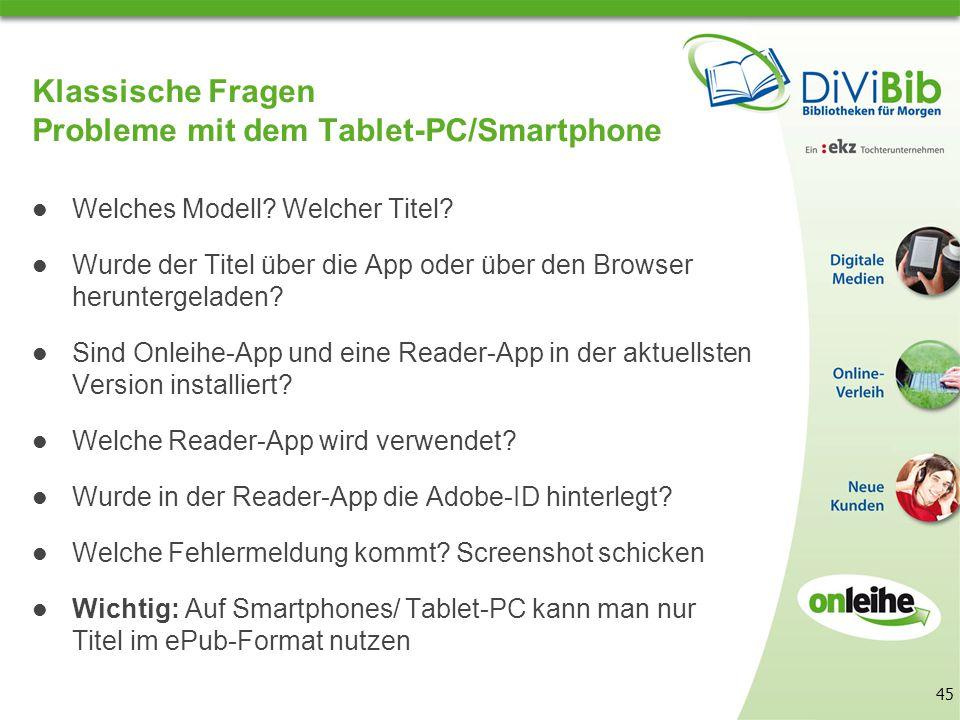 45 Klassische Fragen Probleme mit dem Tablet-PC/Smartphone Welches Modell.