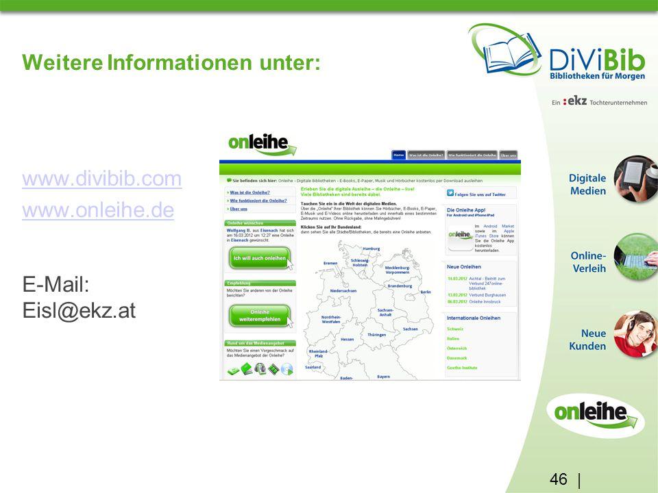 46 | Weitere Informationen unter: www.divibib.com www.onleihe.de E-Mail: Eisl@ekz.at