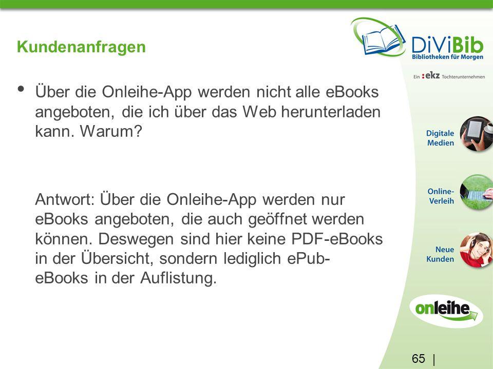 65 | Kundenanfragen Über die Onleihe-App werden nicht alle eBooks angeboten, die ich über das Web herunterladen kann.