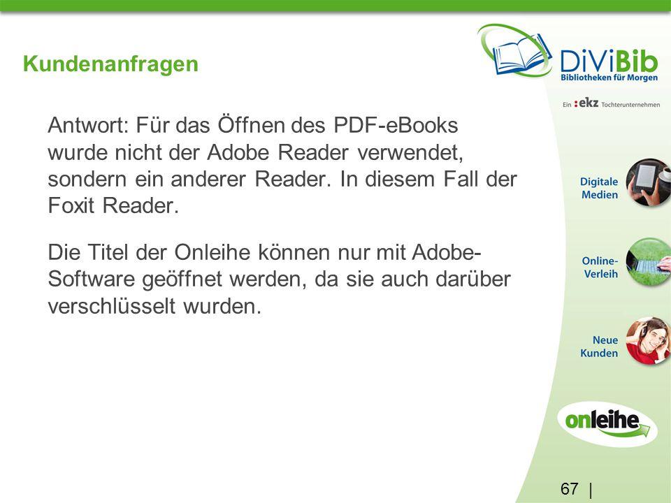 67 | Kundenanfragen Antwort: Für das Öffnen des PDF-eBooks wurde nicht der Adobe Reader verwendet, sondern ein anderer Reader.