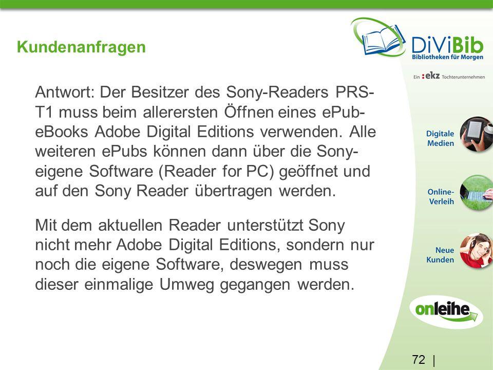 72 | Kundenanfragen Antwort: Der Besitzer des Sony-Readers PRS- T1 muss beim allerersten Öffnen eines ePub- eBooks Adobe Digital Editions verwenden.