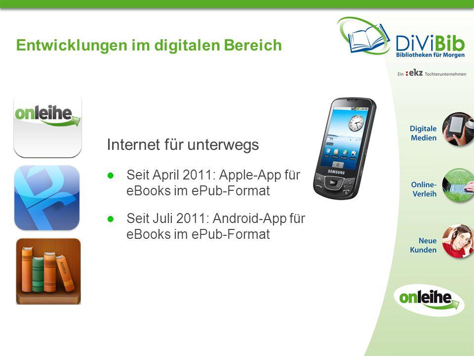 Entwicklungen im digitalen Bereich Internet für unterwegs Seit April 2011: Apple-App für eBooks im ePub-Format Seit Juli 2011: Android-App für eBooks im ePub-Format