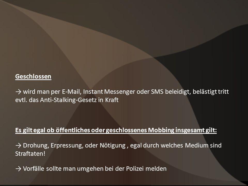 Geschlossen → wird man per E-Mail, Instant Messenger oder SMS beleidigt, belästigt tritt evtl.