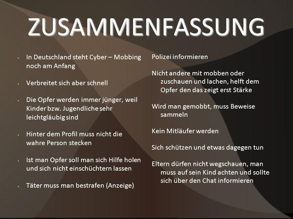 ZUSAMMENFASSUNG In Deutschland steht Cyber – Mobbing noch am Anfang Verbreitet sich aber schnell Die Opfer werden immer jünger, weil Kinder bzw.