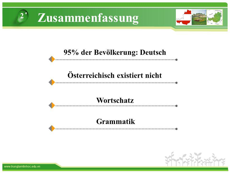 www.trungtamtinhoc.edu.vn Zusammenfassung 2 95% der Bevölkerung: Deutsch Österreichisch existiert nicht Wortschatz Grammatik