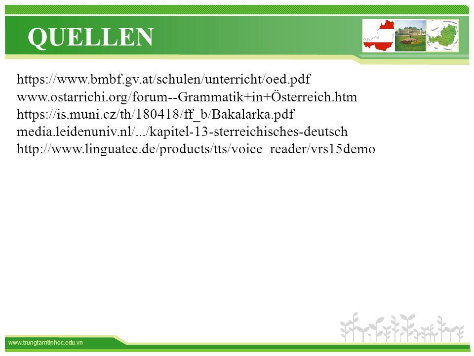 www.trungtamtinhoc.edu.vn QUELLEN https://www.bmbf.gv.at/schulen/unterricht/oed.pdf www.ostarrichi.org/forum--Grammatik+in+Österreich.htm https://is.muni.cz/th/180418/ff_b/Bakalarka.pdf media.leidenuniv.nl/.../kapitel-13-sterreichisches-deutsch http://www.linguatec.de/products/tts/voice_reader/vrs15demo