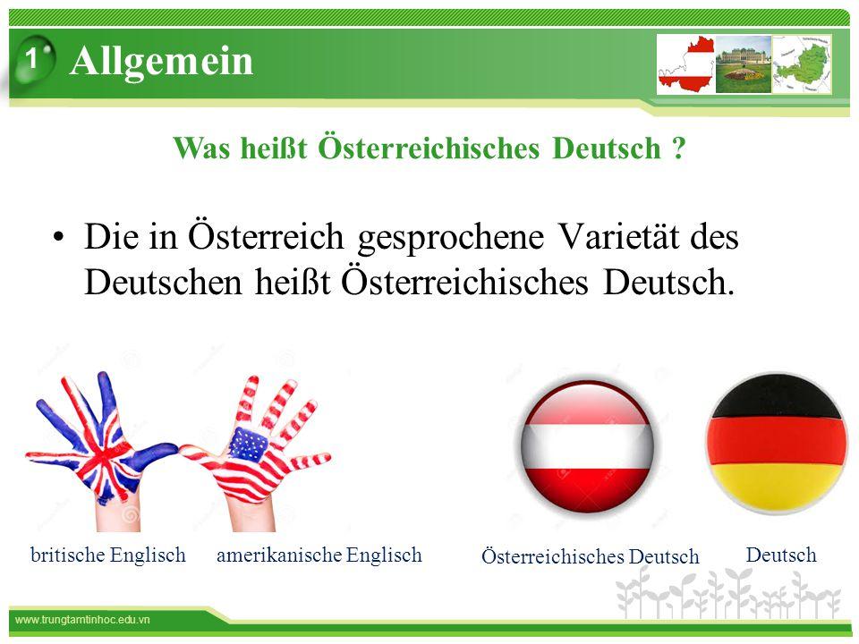 www.trungtamtinhoc.edu.vn Allgemein 1 Die in Österreich gesprochene Varietät des Deutschen heißt Österreichisches Deutsch.