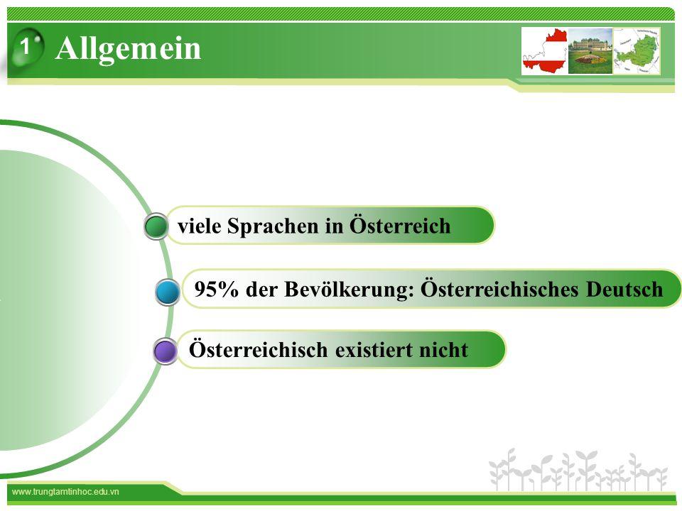 www.trungtamtinhoc.edu.vn Österreichisch existiert nicht 95% der Bevölkerung: Österreichisches Deutsch viele Sprachen in Österreich Allgemein 1