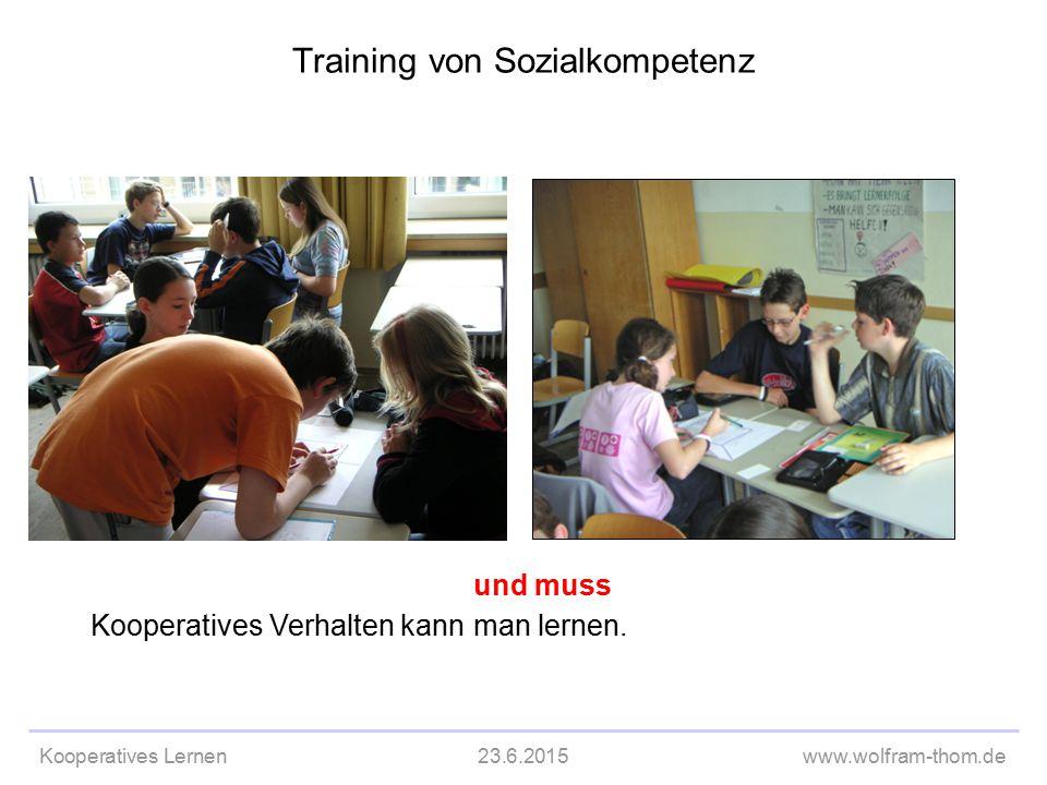 Kooperatives Lernen23.6.2015www.wolfram-thom.de Kooperatives Verhalten kann und muss man lernen. Training von Sozialkompetenz