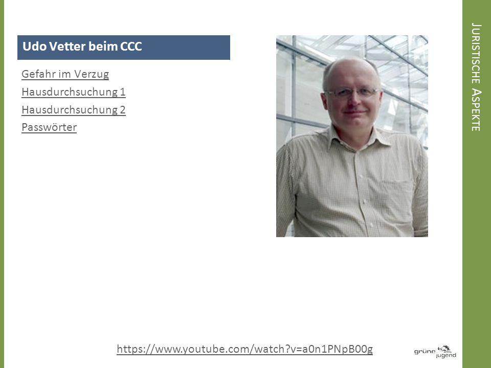 Udo Vetter beim CCC Gefahr im Verzug Hausdurchsuchung 1 Hausdurchsuchung 2 Passwörter J URISTISCHE A SPEKTE https://www.youtube.com/watch?v=a0n1PNpB00