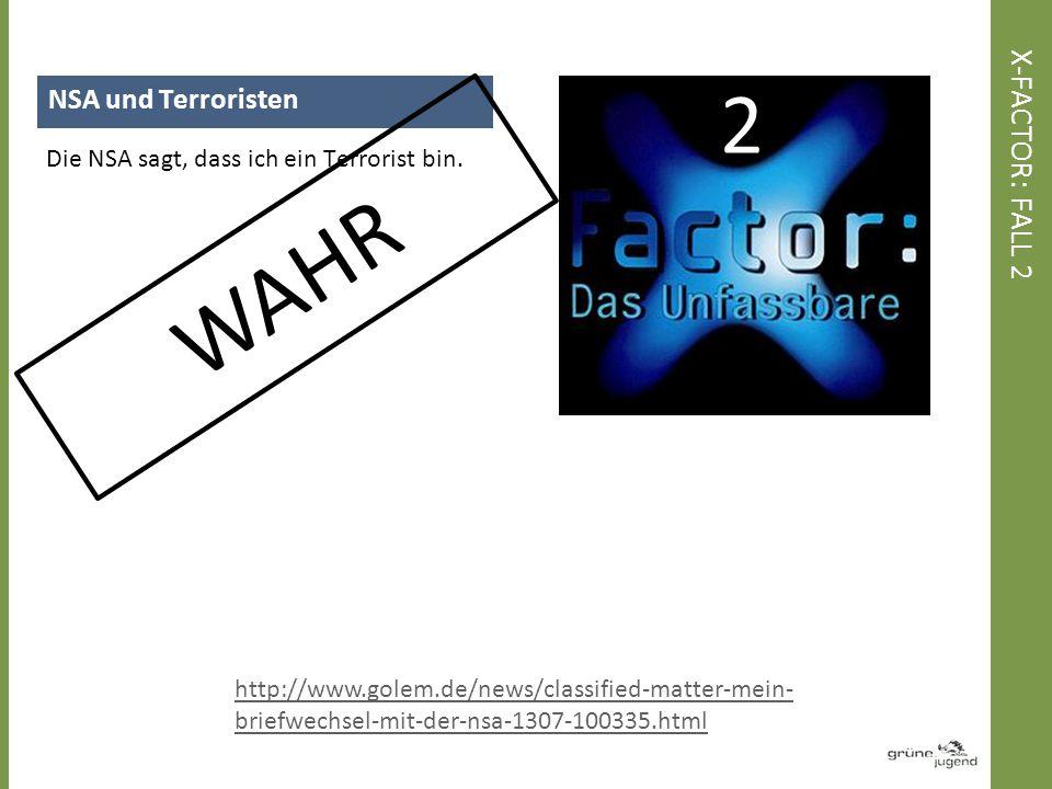 NSA und Terroristen Die NSA sagt, dass ich ein Terrorist bin. X-FACTOR: FALL 2 2 WAHR http://www.golem.de/news/classified-matter-mein- briefwechsel-mi
