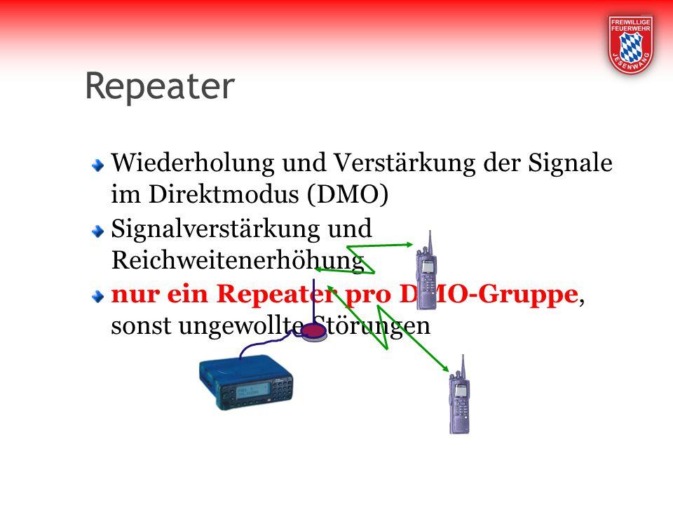 Repeater Wiederholung und Verstärkung der Signale im Direktmodus (DMO) Signalverstärkung und Reichweitenerhöhung nur ein Repeater pro DMO-Gruppe, sonst ungewollte Störungen