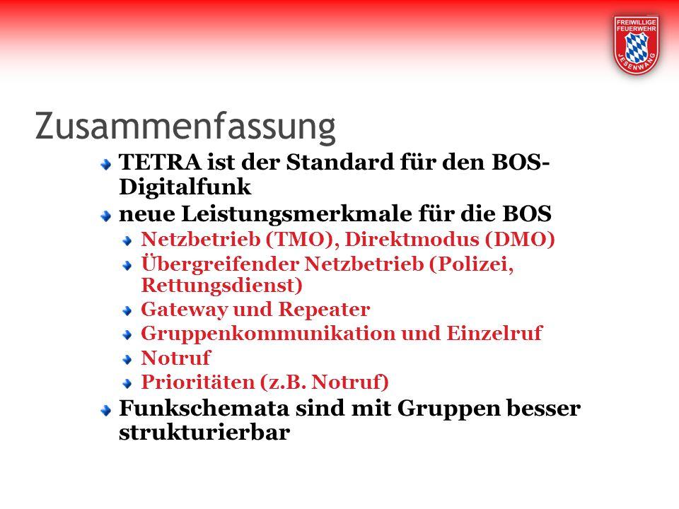 Zusammenfassung TETRA ist der Standard für den BOS- Digitalfunk neue Leistungsmerkmale für die BOS Netzbetrieb (TMO), Direktmodus (DMO) Übergreifender Netzbetrieb (Polizei, Rettungsdienst) Gateway und Repeater Gruppenkommunikation und Einzelruf Notruf Prioritäten (z.B.