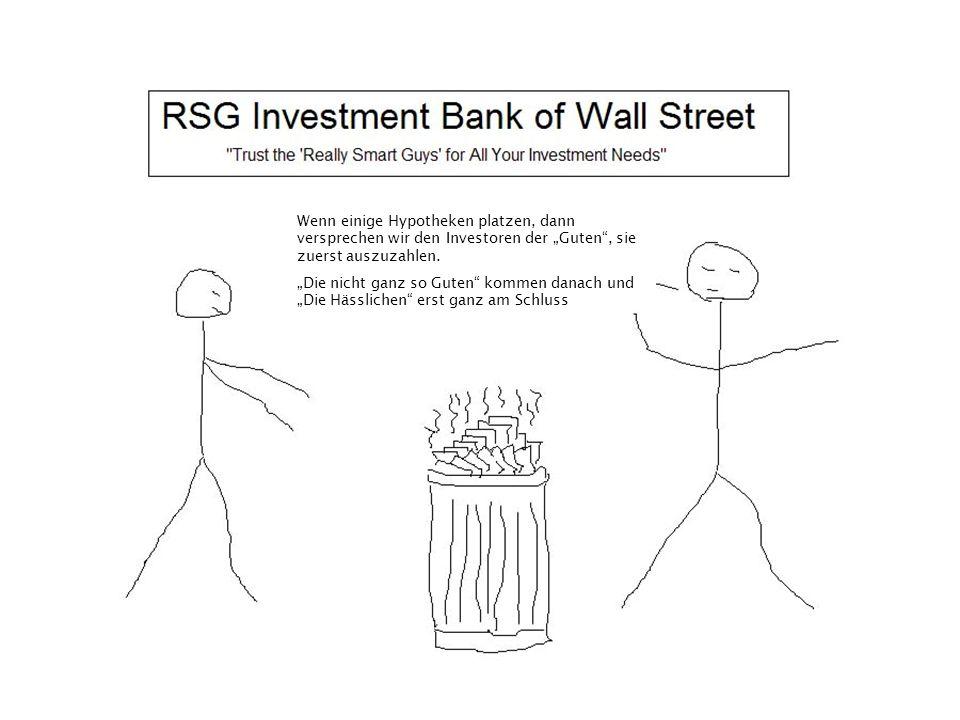"""Wenn einige Hypotheken platzen, dann versprechen wir den Investoren der """"Guten"""", sie zuerst auszuzahlen. """"Die nicht ganz so Guten"""" kommen danach und """""""