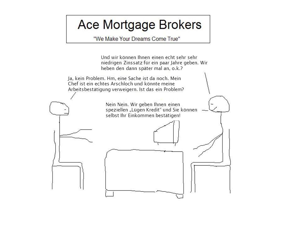Aber Sie haben mir gesagt, dass die Immobilienpreise immer nach oben gehen und die Darlehensnehmer ihre Hypotheken immer refinanzieren können!