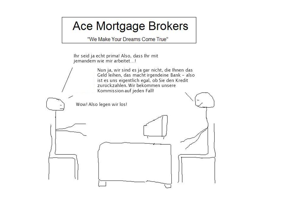 """Wenn einige Hypotheken platzen, dann versprechen wir den Investoren der """"Guten , sie zuerst auszuzahlen."""