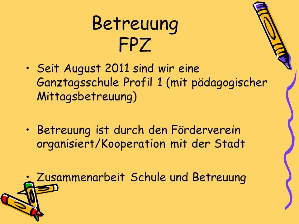 Betreuung FPZ Seit August 2011 sind wir eine Ganztagsschule Profil 1 (mit pädagogischer Mittagsbetreuung) Betreuung ist durch den Förderverein organis