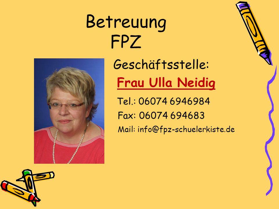 Betreuung FPZ Geschäftsstelle: Frau Ulla Neidig Tel.: 06074 6946984 Fax: 06074 694683 Mail: info@fpz-schuelerkiste.de