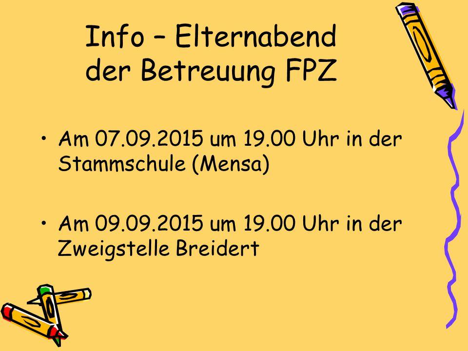 Info – Elternabend der Betreuung FPZ Am 07.09.2015 um 19.00 Uhr in der Stammschule (Mensa) Am 09.09.2015 um 19.00 Uhr in der Zweigstelle Breidert