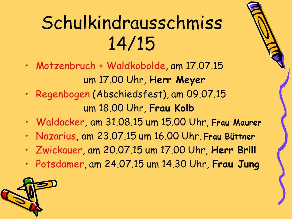 Schulkindrausschmiss 14/15 Motzenbruch + Waldkobolde, am 17.07.15 um 17.00 Uhr, Herr Meyer Regenbogen (Abschiedsfest), am 09.07.15 um 18.00 Uhr, Frau