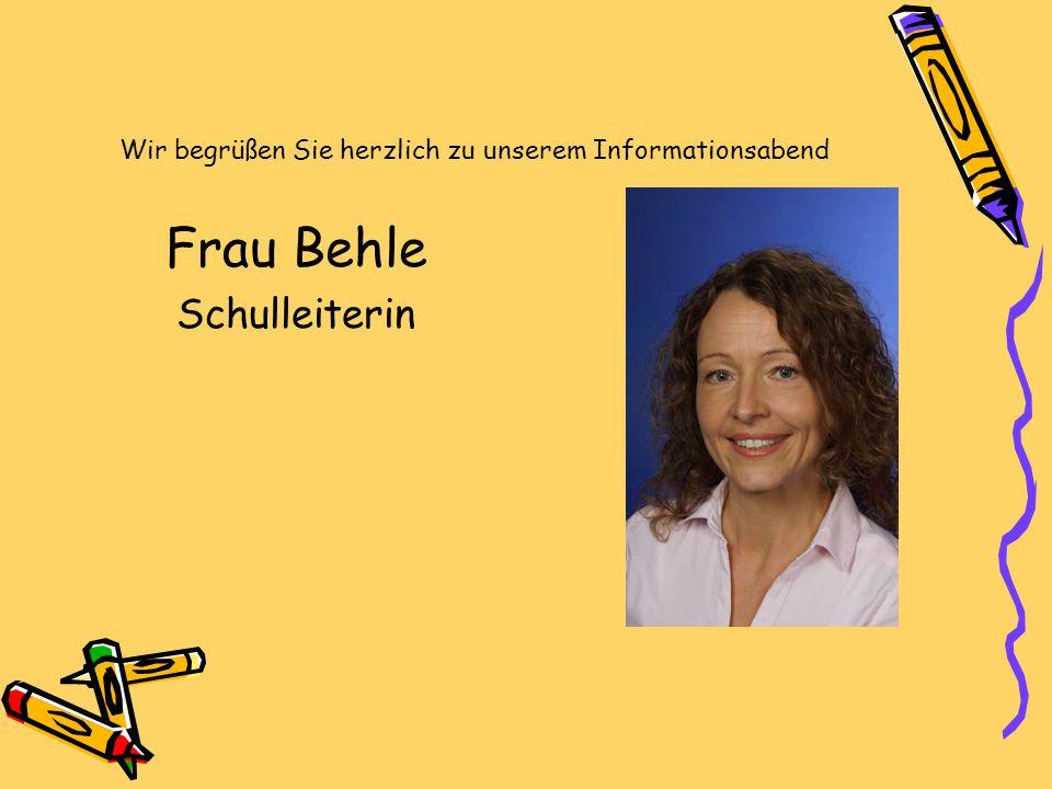 Wir begrüßen Sie herzlich zu unserem Informationsabend Frau Behle Schulleiterin