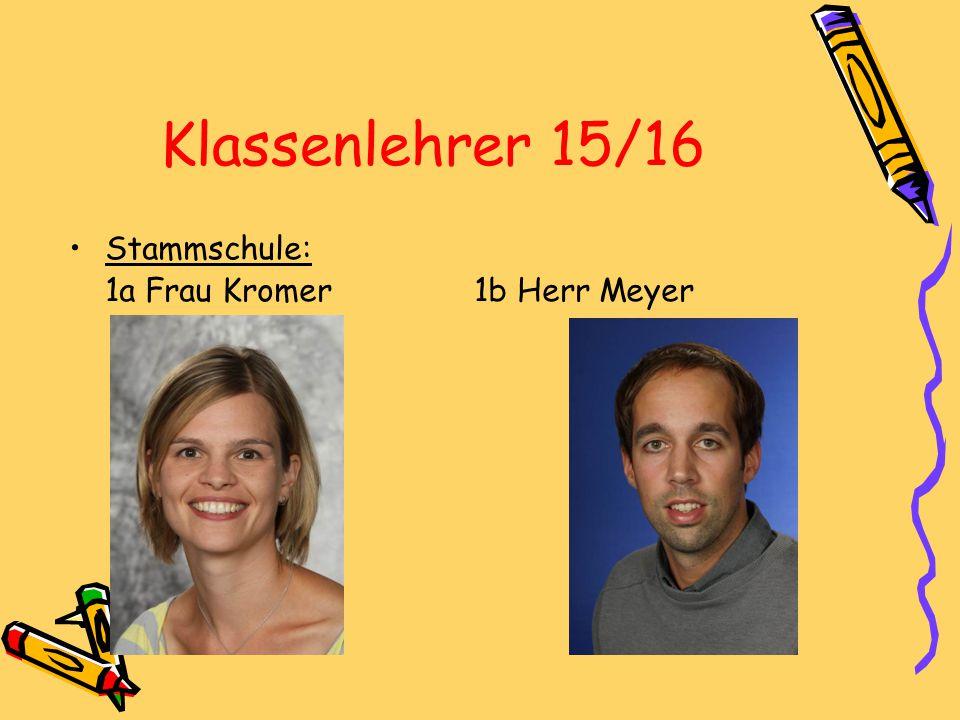 Klassenlehrer 15/16 Stammschule: 1a Frau Kromer 1b Herr Meyer