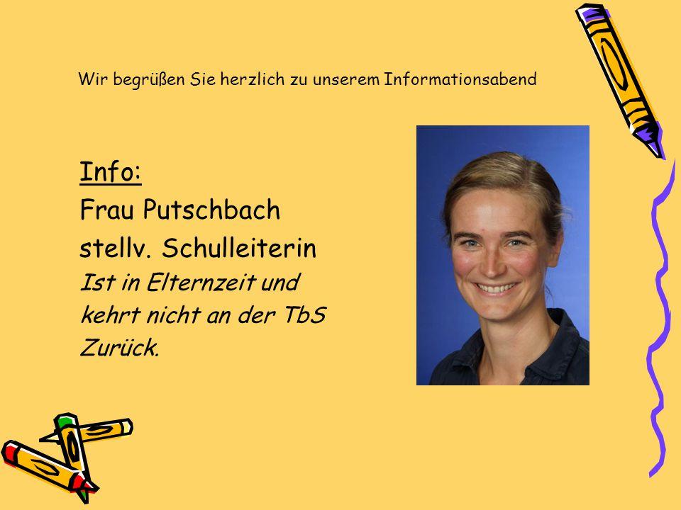 Wir begrüßen Sie herzlich zu unserem Informationsabend Info: Frau Putschbach stellv. Schulleiterin Ist in Elternzeit und kehrt nicht an der TbS Zurück