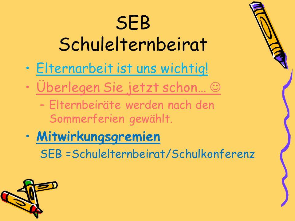 SEB Schulelternbeirat Elternarbeit ist uns wichtig! Überlegen Sie jetzt schon… –Elternbeiräte werden nach den Sommerferien gewählt. Mitwirkungsgremien