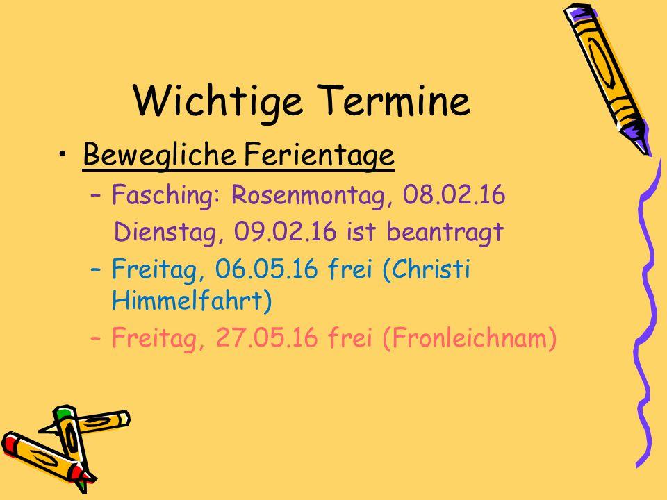 Wichtige Termine Bewegliche Ferientage –Fasching: Rosenmontag, 08.02.16 Dienstag, 09.02.16 ist beantragt –Freitag, 06.05.16 frei (Christi Himmelfahrt)
