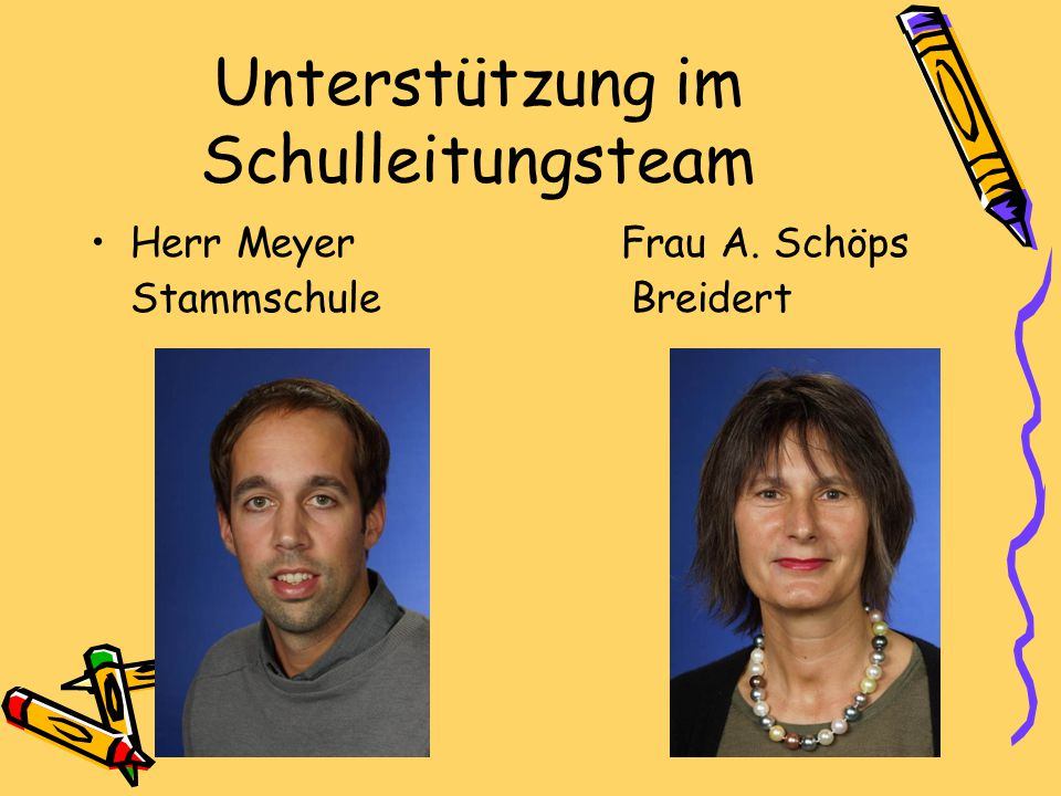 Unterstützung im Schulleitungsteam Herr Meyer Frau A. Schöps Stammschule Breidert
