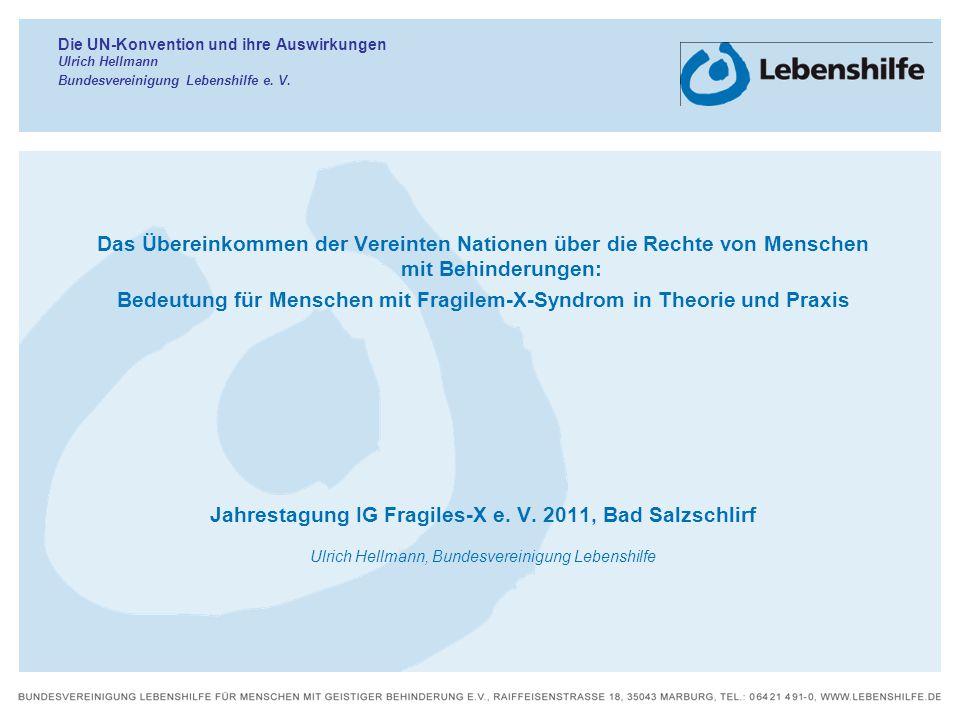 Die UN-Konvention und ihre Auswirkungen Ulrich Hellmann Bundesvereinigung Lebenshilfe e. V. Das Übereinkommen der Vereinten Nationen über die Rechte v