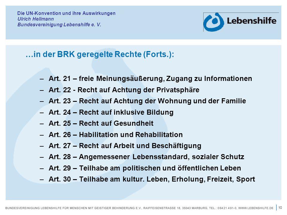 10 | Die UN-Konvention und ihre Auswirkungen Ulrich Hellmann Bundesvereinigung Lebenshilfe e. V. …in der BRK geregelte Rechte (Forts.): –Art. 21 – fre