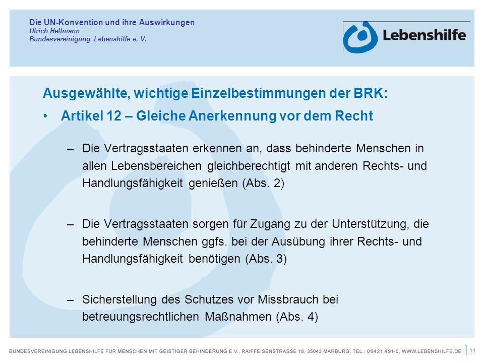 11 | Die UN-Konvention und ihre Auswirkungen Ulrich Hellmann Bundesvereinigung Lebenshilfe e. V. Ausgewählte, wichtige Einzelbestimmungen der BRK: Art