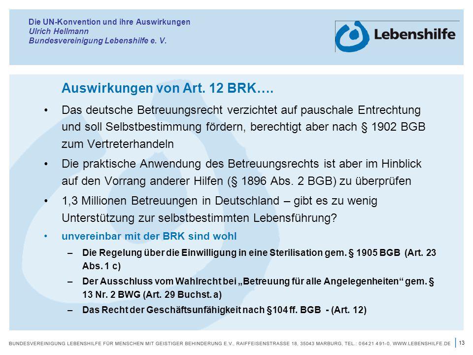 13 | Die UN-Konvention und ihre Auswirkungen Ulrich Hellmann Bundesvereinigung Lebenshilfe e. V. Auswirkungen von Art. 12 BRK…. Das deutsche Betreuung