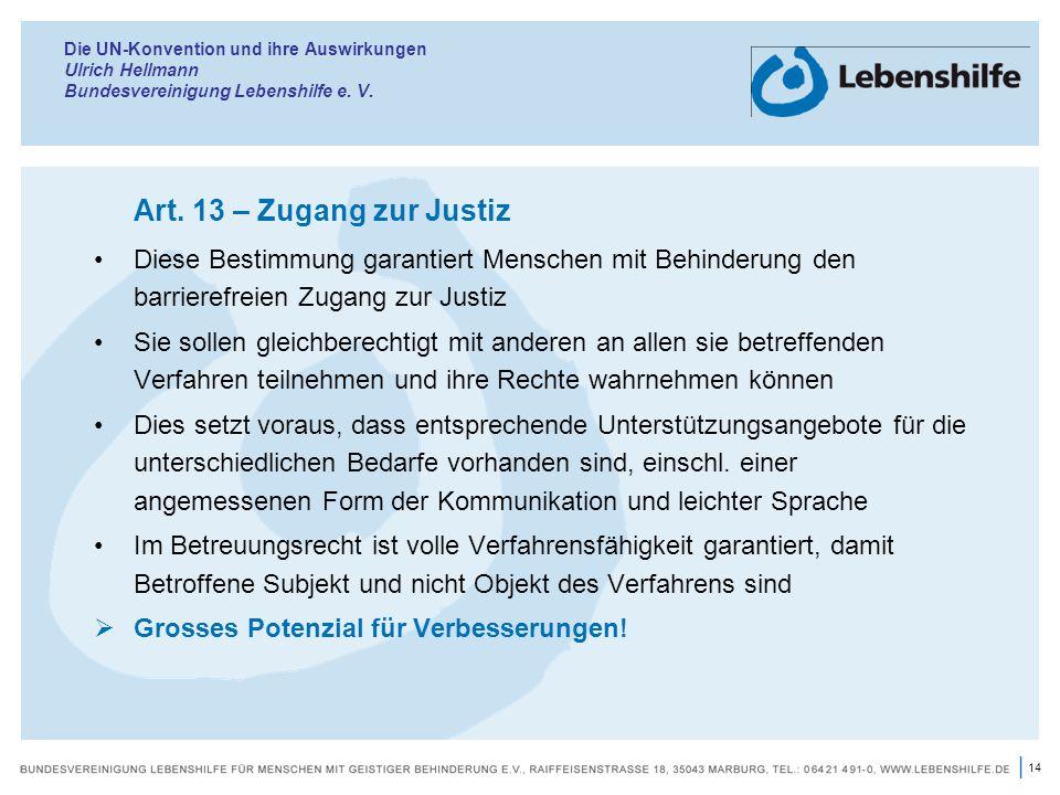 14 | Die UN-Konvention und ihre Auswirkungen Ulrich Hellmann Bundesvereinigung Lebenshilfe e. V. Art. 13 – Zugang zur Justiz Diese Bestimmung garantie
