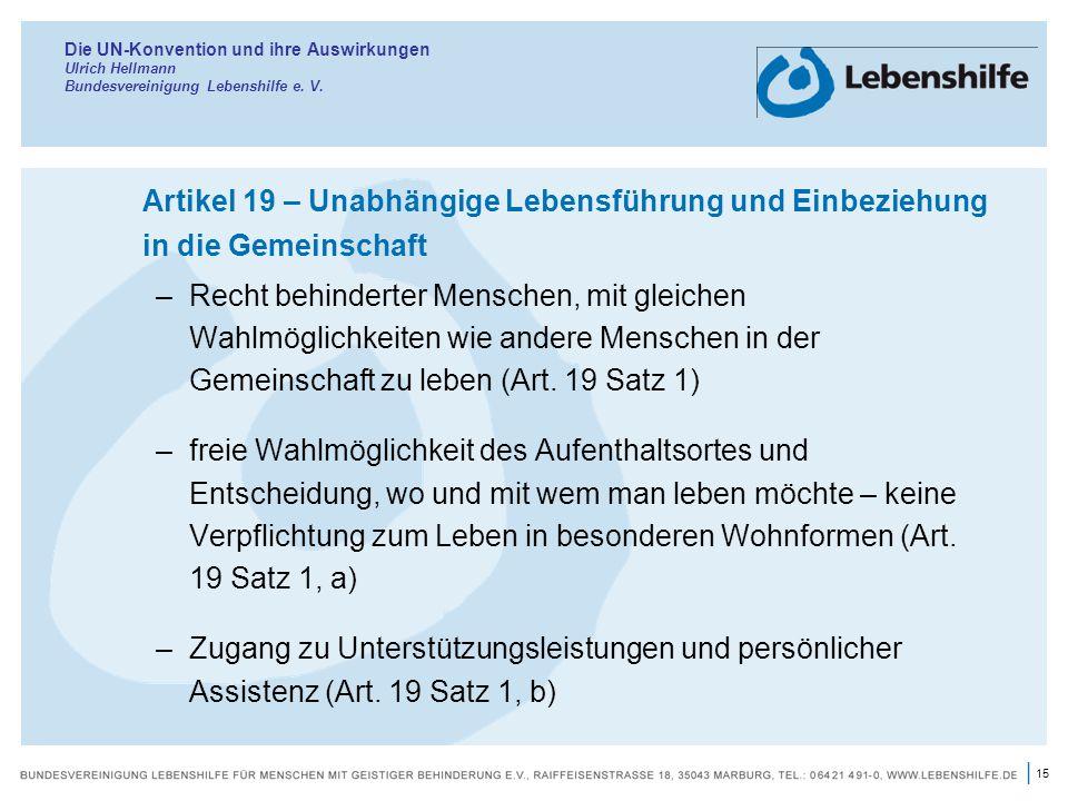 15 | Die UN-Konvention und ihre Auswirkungen Ulrich Hellmann Bundesvereinigung Lebenshilfe e. V. Artikel 19 – Unabhängige Lebensführung und Einbeziehu