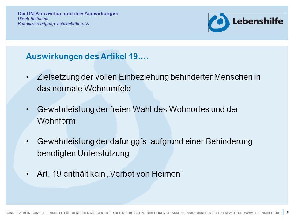 16 | Die UN-Konvention und ihre Auswirkungen Ulrich Hellmann Bundesvereinigung Lebenshilfe e. V. Auswirkungen des Artikel 19…. Zielsetzung der vollen