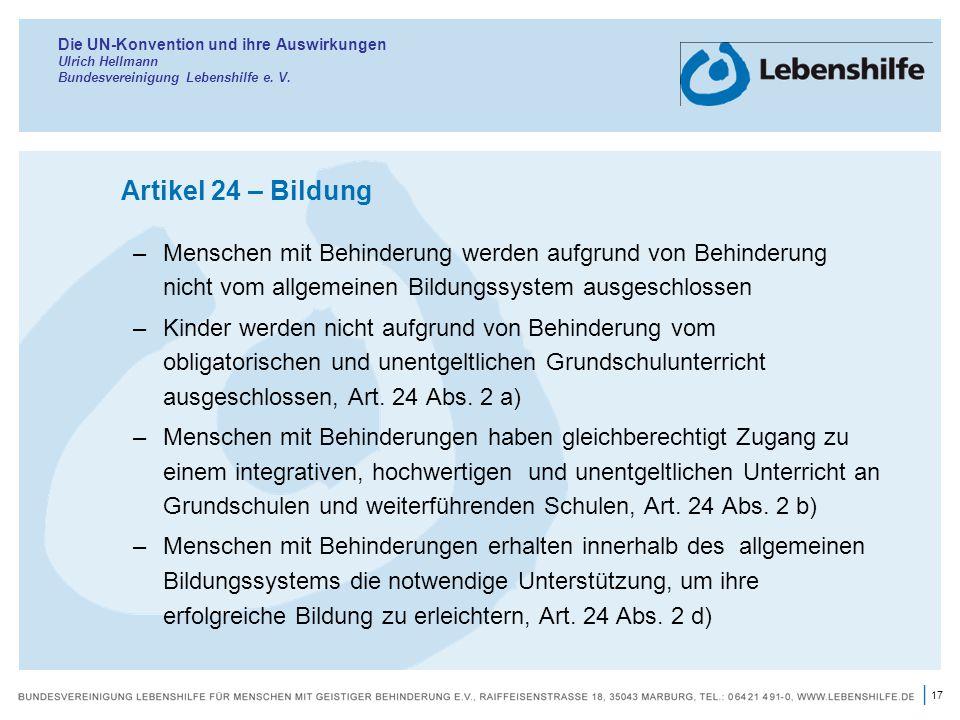 17 | Die UN-Konvention und ihre Auswirkungen Ulrich Hellmann Bundesvereinigung Lebenshilfe e. V. Artikel 24 – Bildung –Menschen mit Behinderung werden