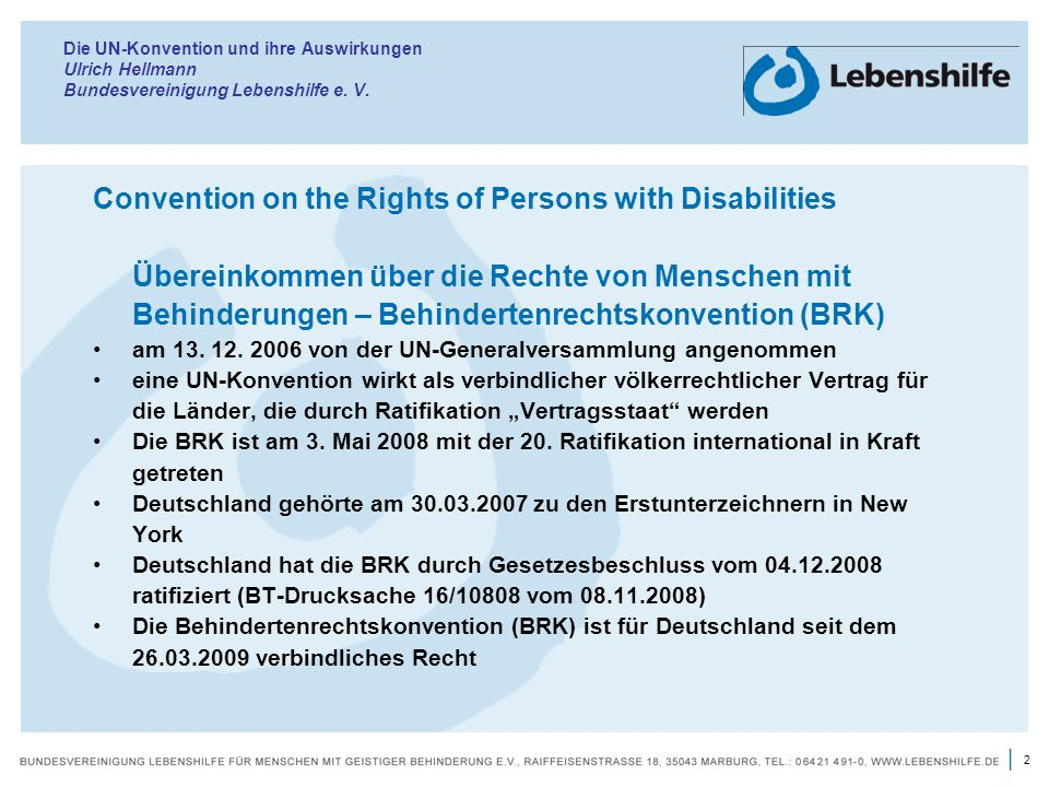 2 | Die UN-Konvention und ihre Auswirkungen Ulrich Hellmann Bundesvereinigung Lebenshilfe e. V. Convention on the Rights of Persons with Disabilities