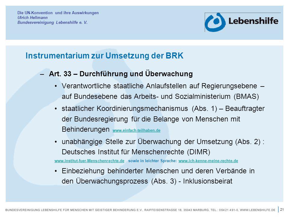 21 | Die UN-Konvention und ihre Auswirkungen Ulrich Hellmann Bundesvereinigung Lebenshilfe e. V. Instrumentarium zur Umsetzung der BRK –Art. 33 – Durc