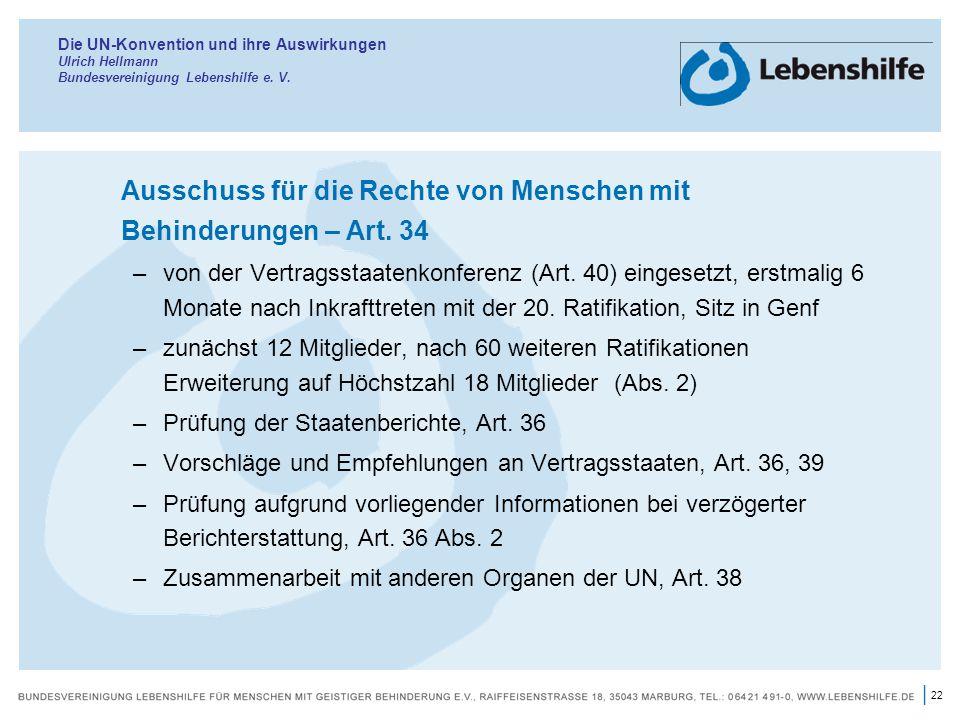 22 | Die UN-Konvention und ihre Auswirkungen Ulrich Hellmann Bundesvereinigung Lebenshilfe e. V. Ausschuss für die Rechte von Menschen mit Behinderung