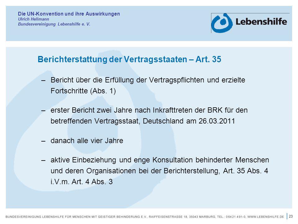 23 | Die UN-Konvention und ihre Auswirkungen Ulrich Hellmann Bundesvereinigung Lebenshilfe e. V. Berichterstattung der Vertragsstaaten – Art. 35 –Beri