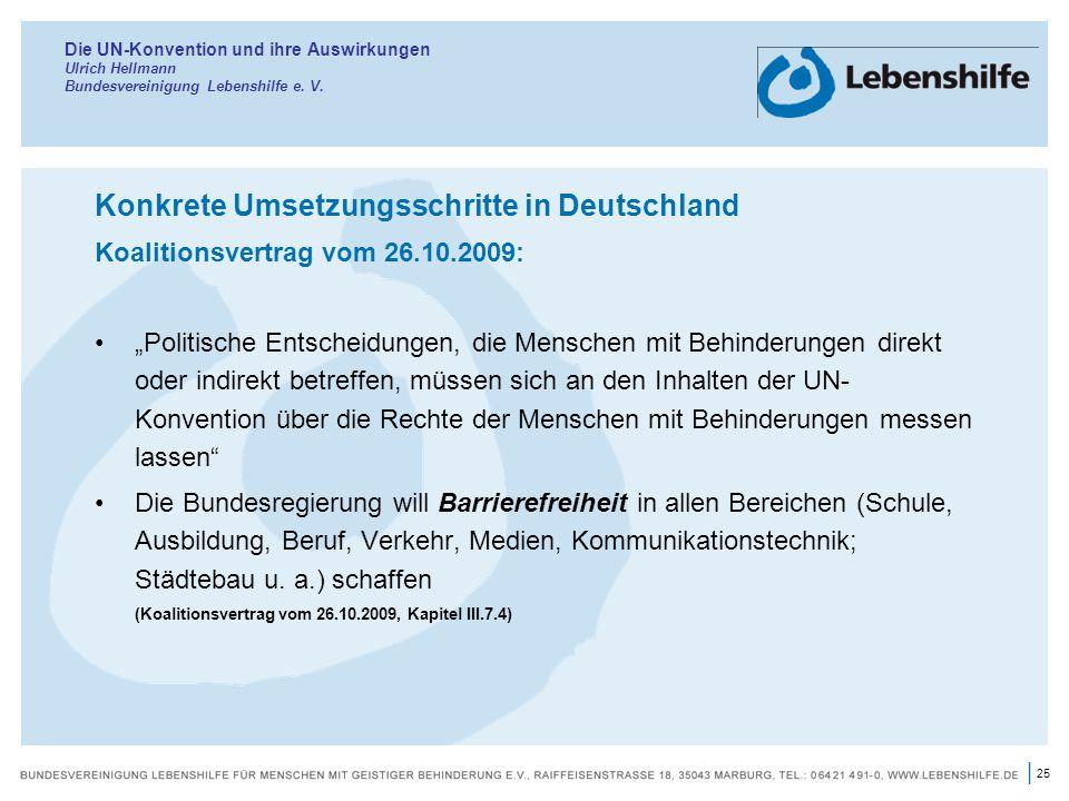 25 | Die UN-Konvention und ihre Auswirkungen Ulrich Hellmann Bundesvereinigung Lebenshilfe e. V. Konkrete Umsetzungsschritte in Deutschland Koalitions