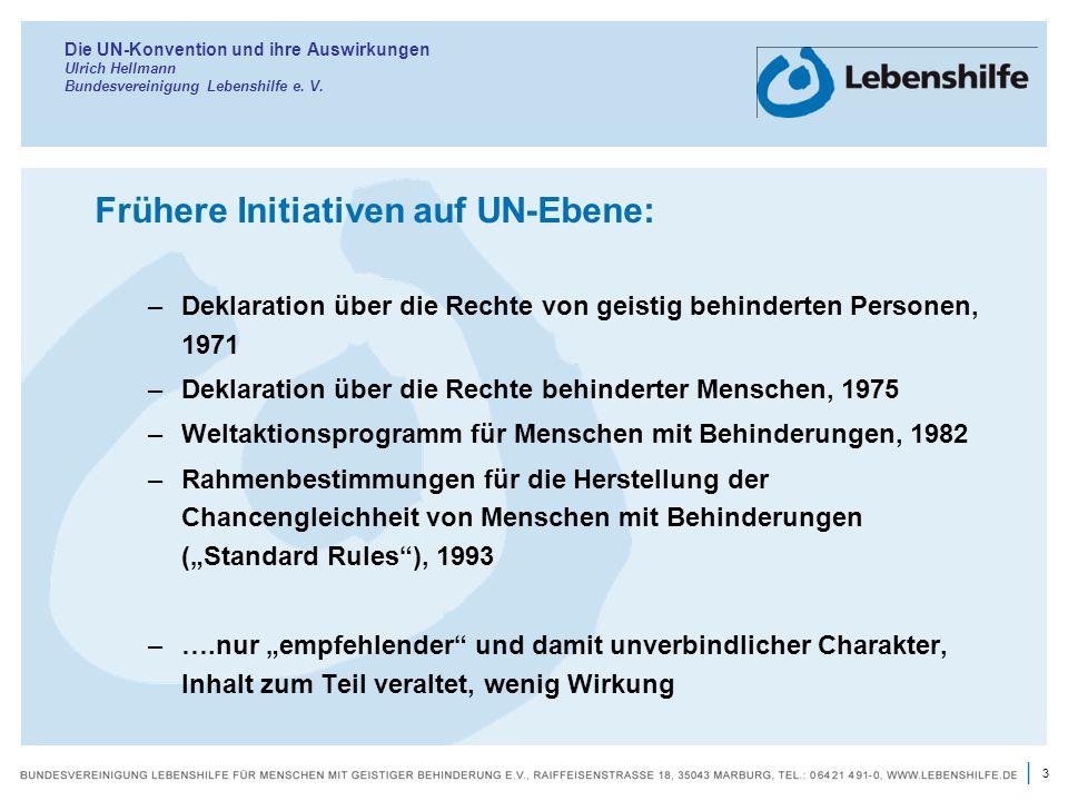 3 | Die UN-Konvention und ihre Auswirkungen Ulrich Hellmann Bundesvereinigung Lebenshilfe e. V. Frühere Initiativen auf UN-Ebene: –Deklaration über di
