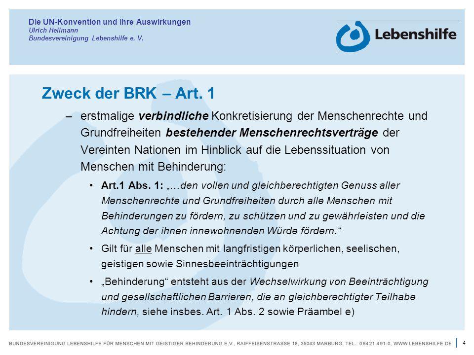 4 | Die UN-Konvention und ihre Auswirkungen Ulrich Hellmann Bundesvereinigung Lebenshilfe e. V. Zweck der BRK – Art. 1 –erstmalige verbindliche Konkre