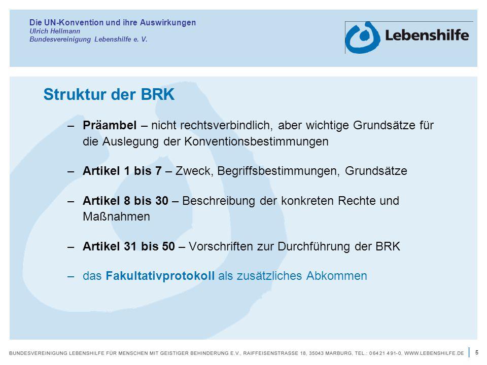 5 | Die UN-Konvention und ihre Auswirkungen Ulrich Hellmann Bundesvereinigung Lebenshilfe e. V. Struktur der BRK –Präambel – nicht rechtsverbindlich,