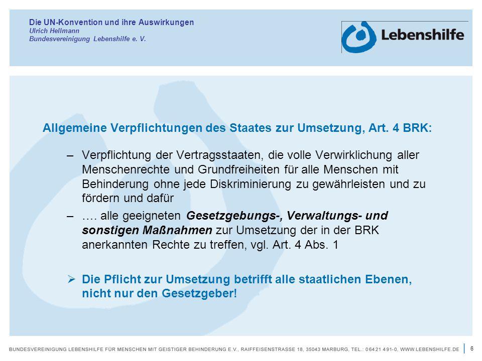 6 | Die UN-Konvention und ihre Auswirkungen Ulrich Hellmann Bundesvereinigung Lebenshilfe e. V. Allgemeine Verpflichtungen des Staates zur Umsetzung,