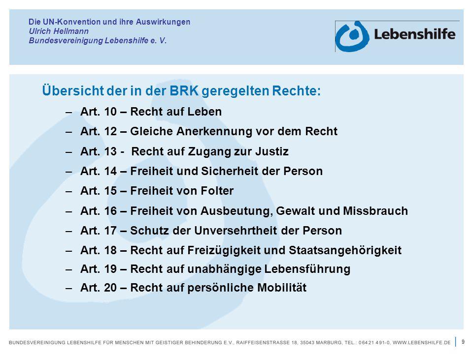 9 | Die UN-Konvention und ihre Auswirkungen Ulrich Hellmann Bundesvereinigung Lebenshilfe e. V. Übersicht der in der BRK geregelten Rechte: –Art. 10 –