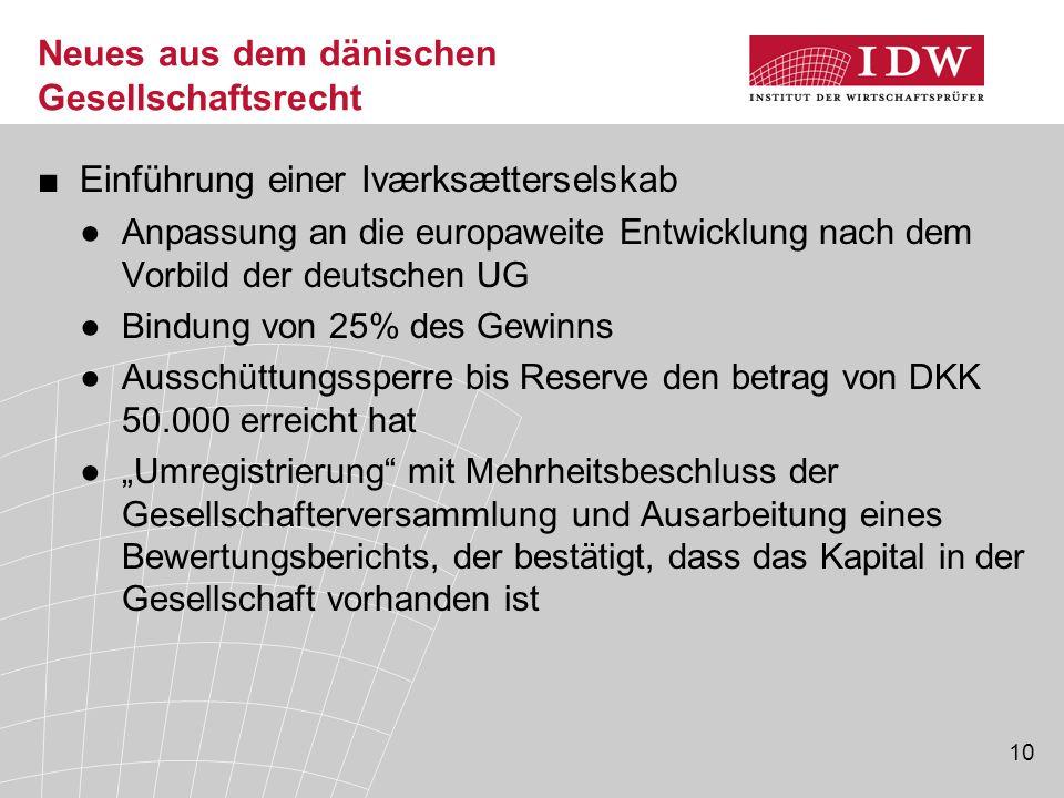 10 Neues aus dem dänischen Gesellschaftsrecht ■Einführung einer Iværksætterselskab ●Anpassung an die europaweite Entwicklung nach dem Vorbild der deut